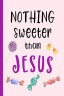 Nothing Sweeter Than Jesus