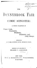 The Donnybrook Fair Comic Songster  a Choice Collection of Comic Irish  Eccentric     and Jolly Songs     Compiled     by E  T  J