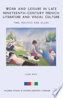 Work and Leisure in Late Nineteenth-Century French Literature and Visual Culture