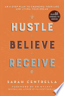 """Hustle Believe Receive: An 8-Step Plan to Changing Your Life and Living Your Dream"" by Sarah Centrella, Ed Mylett"