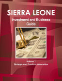 Sierra Leone Investment and Business Guide Volume 1 Strategic and Practical Information