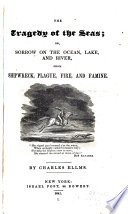 The Tragedy of the Seas  Or  Sorrow on the Ocean  Lake  and River  from Shipwreck  Plague  Fire and Famine