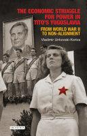 The Economic Struggle for Power in Tito's Yugoslavia