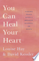 """""""You Can Heal Your Heart"""" by Louise Hay, David Kessler"""
