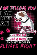I Am Telling You I Am Not an American Bulldog My Mom Said I'm a Baby and My Mom Is Always Right