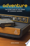 """Adventure: The Atari 2600 at the Dawn of Console Gaming"" by Jamie Lendino"