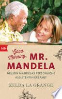 Good Morning, Mr. Mandela  : Nelson Mandelas persönliche Assistentin erzählt