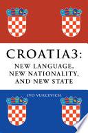 Croatia 3 New Language New Nationality And New State