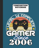 Composition Notebook   Level 14 Complete Gamer Since 2006