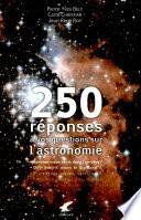 250 réponses à vos questions sur l'astronomie