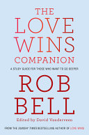 The Love Wins Companion  A Study Guide For Those Who Want to Go Deeper