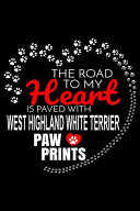 The Road to My Heart Is Paved with West Highland White Terrier Paw Prints