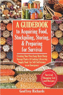 A Guidebook to Acquiring Food  Stockpiling  Storing  and Preparing for Survival Book