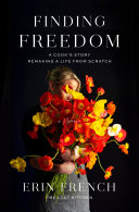 link to Finding Freedom : a cook's story; remaking a life from scratch in the TCC library catalog
