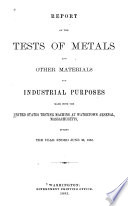 Report of the Tests of Metals and Other Materials for Industrial Purposes Made with the United States Testing Machine at Watertown Arsenal  Massachusetts  During the Year Ended