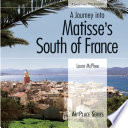 A Journey Into Matisse S South Of France