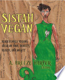 """Sistah Vegan: Black Female Vegans Speak on Food, Identity, Health, and Society"" by A. Breeze Harper"