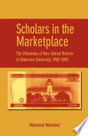 Scholars in the Marketplace  The Dilemmas of Neo Liberal Reform at Makerere University  1989 2005