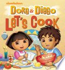 Dora and Diego Let s Cook
