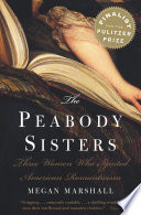 """""""The Peabody Sisters: Three Women Who Ignited American Romanticism"""" by Megan Marshall"""