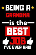 BEING A GRANDMA Is the BEST JOB I VE EVER HAD  Lined Notebook Grandma Wishes Book Book