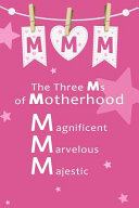 The Three Ms of Motherhood  Marvelous  Majestic and Magnificent