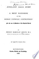 England versus Rome  a brief hand book of the Roman Catholic controversy for the use of members of the English Church