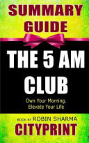 Summary Guide The 5 Am Club Own Your Morning Elevate Your Life Book By Robin Sharma