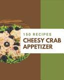 150 Cheesy Crab Appetizer Recipes Pdf/ePub eBook