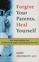 Forgive Your Parents, Heal Yourself