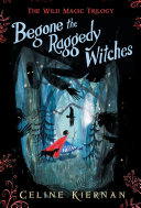 Pdf Begone the Raggedy Witches (the Wild Magic Trilogy, Book One)