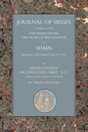 Journals of Sieges Carried On by The Army under the Duke of Wellington  in Spain  during the Years 1811 to 1814   Volume I