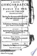 A Briefe Concordance, Or Table to the Bible of the Last Translation ... Collected and Alphabetically Digested by John Downame, Etc