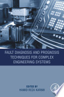 Fault Diagnosis and Prognosis Techniques for Complex Engineering Systems