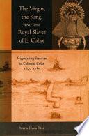 The Virgin, the King, and the Royal Slaves of El Cobre Pdf/ePub eBook