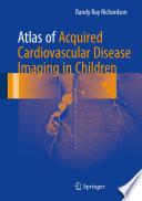 Atlas of Acquired Cardiovascular Disease Imaging in Children