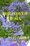 The Power of Six a Six Part Guide to Self Knowledge