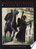 Augustus Saint Gaudens Master Sculptor