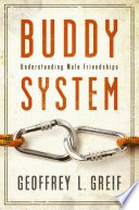 """Buddy System: Understanding Male Friendships"" by Geoffrey Greif"