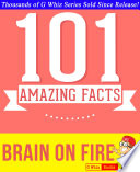 Brain On Fire 101 Amazing Facts You Didn T Know Book PDF