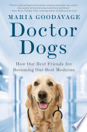 """Doctor Dogs: How Our Best Friends Are Becoming Our Best Medicine"" by Maria Goodavage"