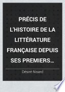 Précis de l'histoire de la littérature française depuis ses premiers monuments jusqu'à nos jours