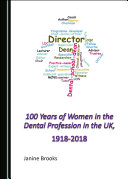 100 Years of Women in the Dental Profession in the UK  1918 2018