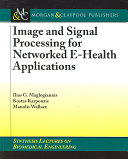 Image and Signal Processing for Networked E health Applications