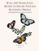 Wall Art Made Easy  Ready to Frame Vintage Butterfly Prints  30 Beautiful Illustrations to Transform Your Home