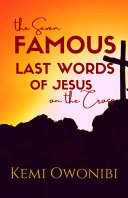 The Seven Famous Last Words of Jesus on the Cross