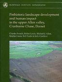 Prehistoric Landscape Development And Human Impact In The Upper Allen Valley  Cranborne Chase  Dorset