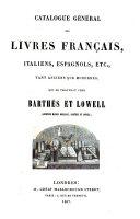 Catalogue général des livres français, italiens, espagnols, etc., tant anciens que modernes, qui se trouvent chez Barthés et Lowell