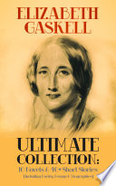 ELIZABETH GASKELL Ultimate Collection  10 Novels   40  Short Stories  Including Poetry  Essays   Biographies  Book