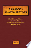 """""""Arkansas Slave Narratives: A Folk History of Slavery in the United States from Interviews with Former Slaves"""" by Federal Writers Project"""